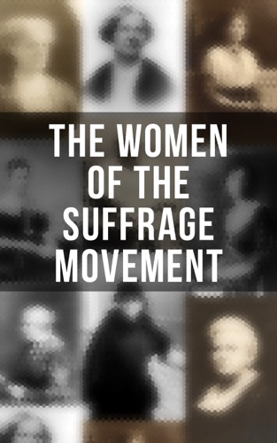 Jane Addams, Elizabeth Cady Stanton, Ida Husted Harper, Anna Howard Shaw, Millicent Garrett Fawcett, Emmeline Pankhurst & Alice Stone Blackwell - The Women of the Suffrage Movement