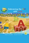 The Secret Of Big A Embracing The ABC With Love Book 1