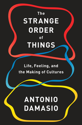 The Strange Order of Things - António Damásio book