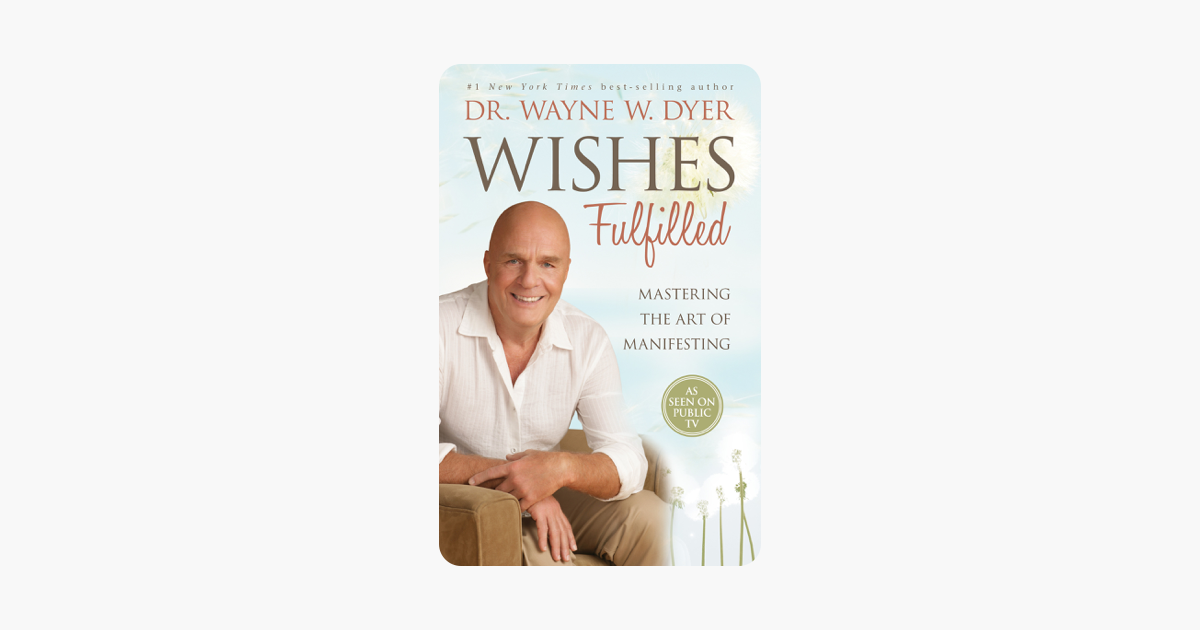Wishes Fulfilled - Wayne W. Dyer, Dr.