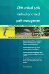 CPM Critical Path Method Or Critical Path Management Complete Self-Assessment Guide