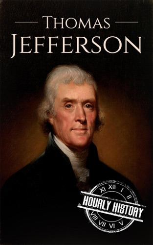 Hourly History - Thomas Jefferson: A Life from Beginning to End