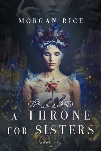 Morgan Rice - A Throne for Sisters (A Throne for Sisters—Book One)