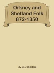 Download and Read Online Orkney and Shetland Folk 872-1350