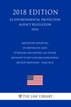 Mandatory Reporting Of Greenhouse Gases - Petroleum And Natural Gas Systems - Revisions To Best Available Monitoring Method Provisions - Final Rule US Environmental Protection Agency Regulation EPA 2018 Edition