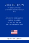 Airworthiness Directives - Boeing Co Model 737-600 -700 -700C -800 And -900 Series Airplanes US Federal Aviation Administration Regulation FAA 2018 Edition