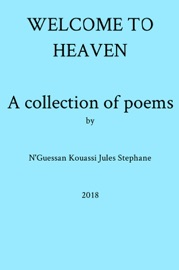 WELCOME TO HEAVEN A COLLECTION OF POEMSBY NGUESSAN KOUASSI JULES STEPHANE