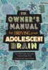 Owner's Manual for Driving Your Adolescent Brain
