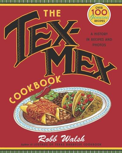 The Tex-Mex Cookbook - Robb Walsh - Robb Walsh
