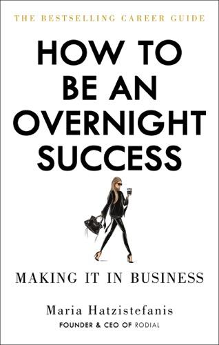 Maria Hatzistefanis - How to Be an Overnight Success