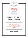 The Lost Art Of Closing Winning The Ten Commitments That Drive Sales
