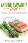Anti Inflammatory Diet Delicious Anti Inflammatory Recipes To Fight Inflammation And Reduce Pain