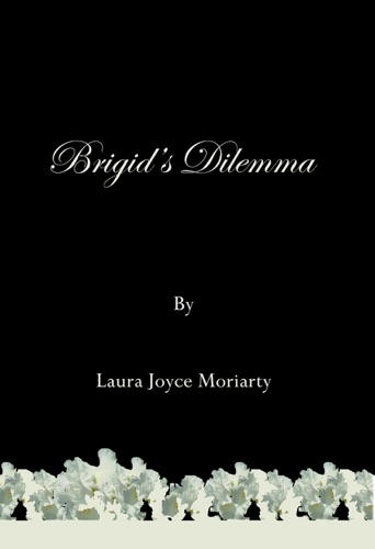Laura Joyce Moriarty - Brigid's Dilemma