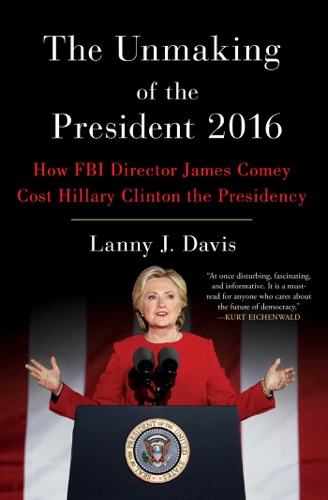 Lanny J. Davis - The Unmaking of the President 2016