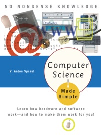 Computer Science Made Simple - V. Anton Spraul