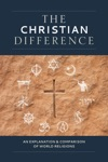 The Christian Difference An Explanation  Comparison Of World Religions