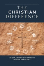 The Christian Difference: An Explanation & Comparison Of World Religions