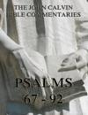 John Calvins Commentaries On The Psalms 67 - 92