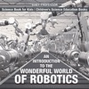 An Introduction To The Wonderful World Of Robotics - Science Book For Kids  Childrens Science Education Books