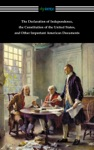The Declaration Of Independence The Constitution Of The United States And Other Important American Documents