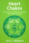Heart Chakra: A Practical Heart Chakra Healing Guide
