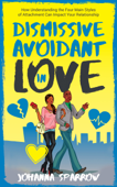 Dismissive Avoidant in Love: How Understanding the Four Main Styles of Attachment Can Impact Your Relationship