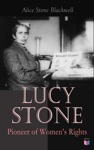 Lucy Stone Pioneer Of Womens Rights