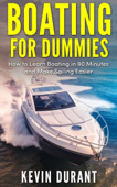 Boating for Dummies: How to Learn Boating in 90 Minutes and Make Sailing Easier Book Cover