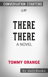 There There: A Novel by Tommy Orange: Conversation Starters book