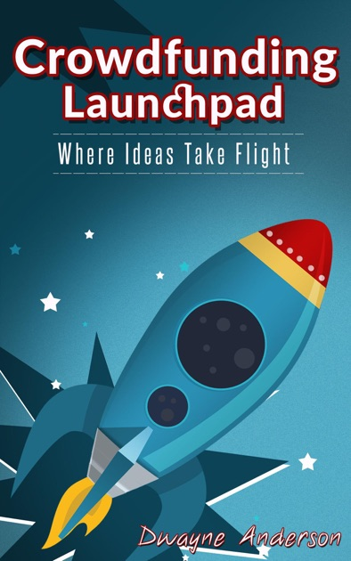 Crowdfunding Launchpad Where Ideas Take Flight By Dwayne