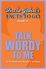 Uncle John's Facts to Go Talk Wordy To Me