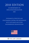 Fundamental Principles And Policymaking Criteria For Partnerships With Faith-Based And Other Neighborhood Organizations US Department Of Education Regulation ED 2018 Edition