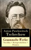 Gesammelte Werke: Novellen + Kurzgeschichten + Dramen