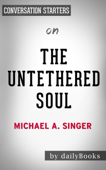 The Untethered Soul: The Journey Beyond Yourself by Michael A. Singer:  Conversation Starters