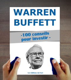 Warren Buffett : 100 conseils pour investir et devenir riche