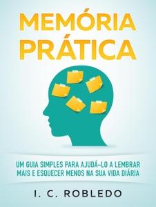 Memória Prática: Um Guia Simples para Ajudá-lo a Lembrar Mais E Esquecer Menos na Sua Vida Diária Book Cover