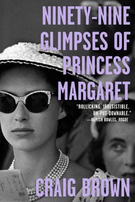Ninety-Nine Glimpses of Princess Margaret - Craig Brown book