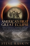 Americas First Great Eclipse How Scientists Tourists And The Rocky Mountain Eclipse Of 1878 Changed Astronomy Forever