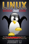 LINUX Beginners Crash Course Your Step-By-Step Guide To Learning The Linux Operating System And Command Line Easy  Fast