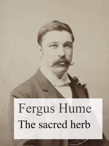 Fergus Hume - The Sacred Herb