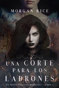 Una Corte para Los Ladrones (Un Trono para Las Hermanas—Libro Dos) Book Cover
