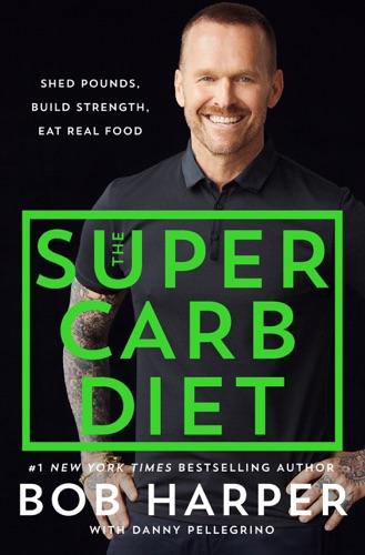 Bob Harper & Danny Pellegrino - The Super Carb Diet