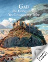 Gad The Conquered Yet Conquering Tribe