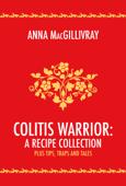 Colitis Warrior: A Recipe Collection