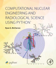 Computational Nuclear Engineering And Radiological Science Using Python (Enhanced Edition)