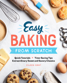 Easy Baking From Scratch: Quick Tutorials Time-Saving Tips Extraordinary Sweet and Savory Classics book