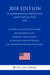 Control Of Air Pollution From Motor Vehicles And Nonroad Diesel Engines - Alternative Low-Sulfur Diesel Fuel Transition Program For Alaska US Environmental Protection Agency Regulation EPA 2018 Edition
