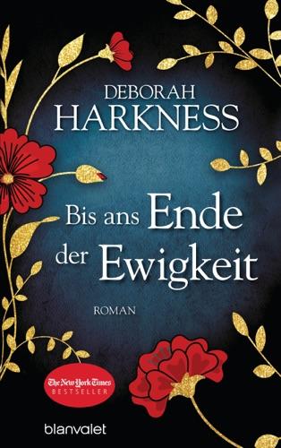 Deborah Harkness - Bis ans Ende der Ewigkeit