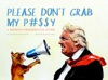 Please Don't Grab My P#$$Y