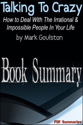 Talking to Crazy: How to Deal with the Irrational and Impossible People in Your Life (Book Summary) image